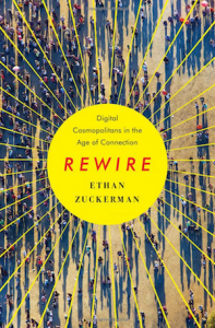 Rewire: Digital Cosmopolitans in the Age of Connection by Ethan Zuckerman